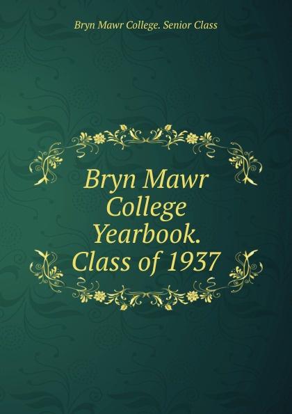 Bryn Mawr College. Senior Class Bryn Mawr College Yearbook. Class of 1937 lawrence d st mawr