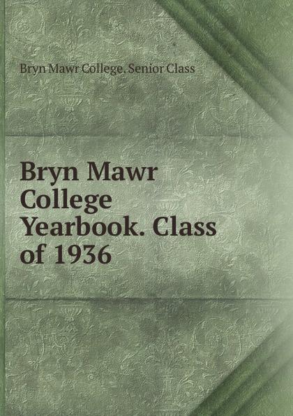 Bryn Mawr College. Senior Class Bryn Mawr College Yearbook. Class of 1936 lawrence d st mawr