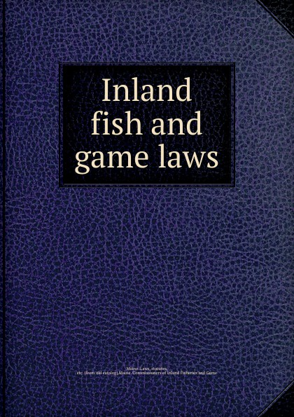Maine. Laws Inland fish and game laws