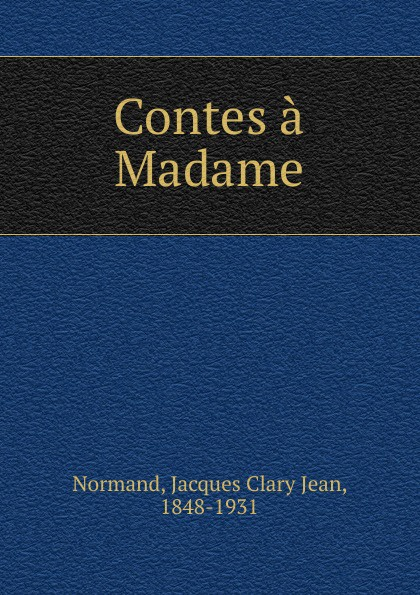 Jacques Clary Jean Normand Contes a Madame цена