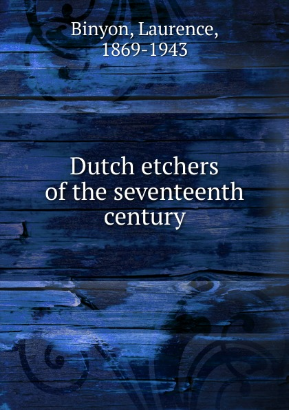 Фото - Laurence Binyon Dutch etchers of the seventeenth century edmundson george anglo dutch rivalry during the first half of the seventeenth century