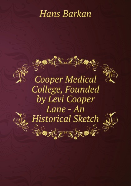 цена на Hans Barkan Cooper Medical College, Founded by Levi Cooper Lane - An Historical Sketch