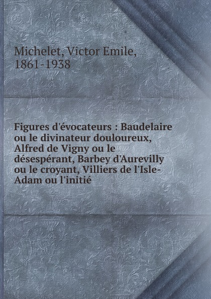 Victor Emile Michelet Figures d.evocateurs barbey d aurevilly jules le chevalier des touches