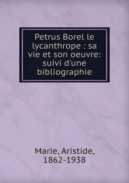 Aristide Marie Petrus Borel enid starkie petrus borel the lycanthrope the life and times