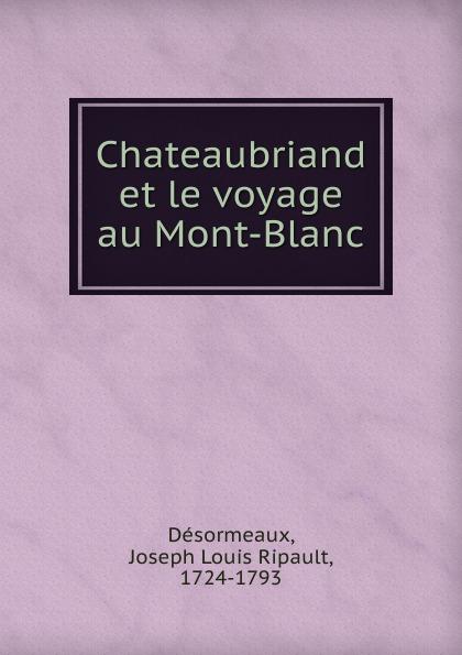 Joseph Louis Ripault Désormeaux Chateaubriand et le voyage au Mont-Blanc