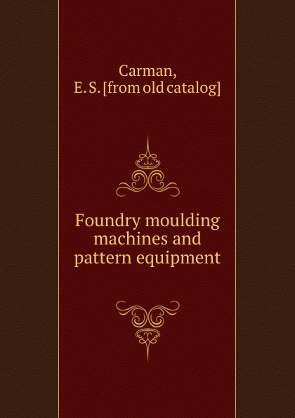 E.S. Carman Foundry moulding machines and pattern equipment