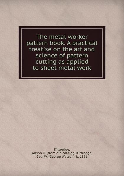 Anson O. Kittredge The metal worker pattern book. A practical treatise on the art and science of pattern cutting as applied to sheet metal work bear pattern cloth wall art 2pcs