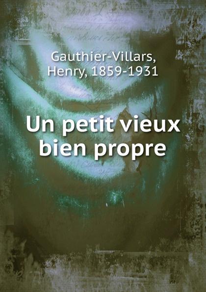 Фото - Henry Gauthier-Villars Un petit vieux bien propre emile gaboriau le petit vieux des batignolles
