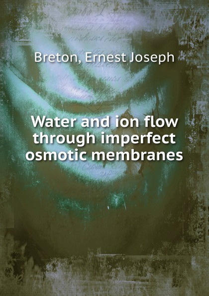 Ernest Joseph Breton Water and ion flow through imperfect osmotic membranes
