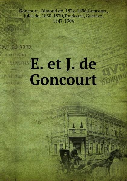 Edmond de Goncourt E. et J. de Goncourt edmond de goncourt pages choisies des auteurs contemporains e et j de goncourt french edition