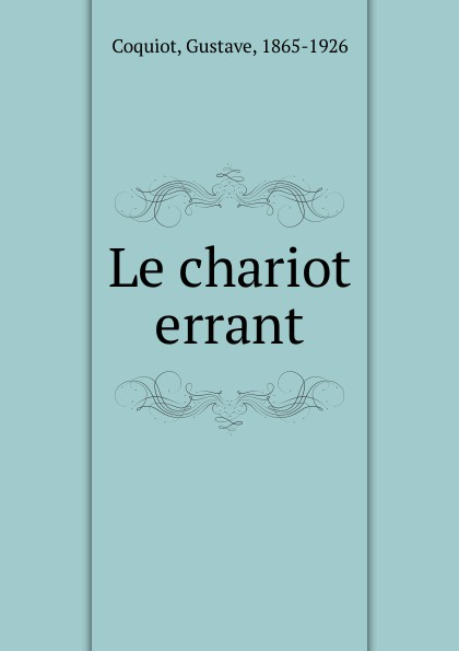 Gustave Coquiot Le chariot errant chariot