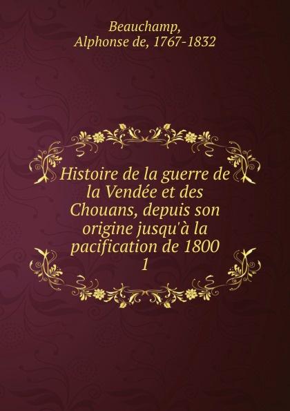 Alphonse de Beauchamp Histoire de la guerre de la Vendee et des Chouans. Tome 1