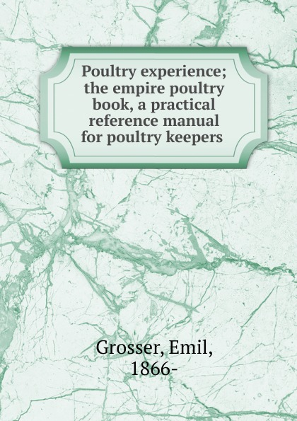 Emil Grosser Poultry experience h will practical poultry culture