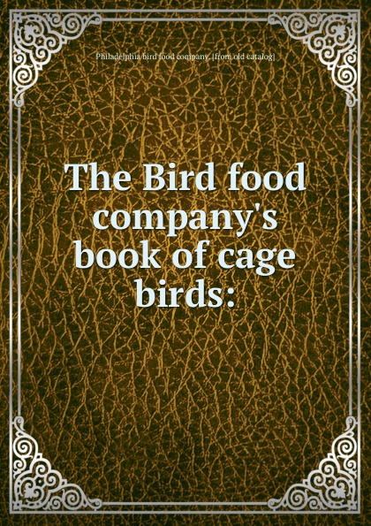Philadelphia bird food The Bird food company.s book of cage birds ячмень upstairs bird s nest 605g