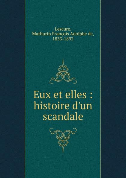 Mathurin François Adolphe de Lescure Eux et elles mathurin françois adolphe de lescure les femmes philosophes classic reprint