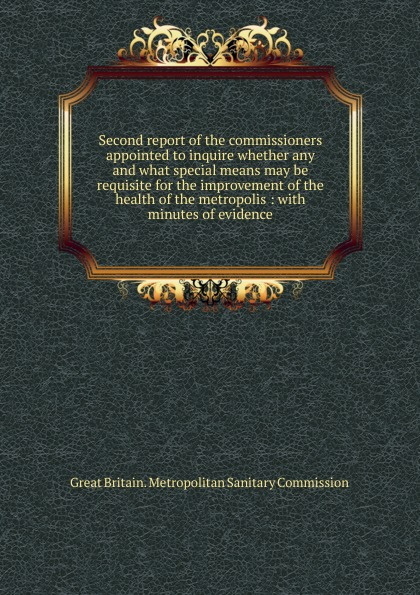 Great Britain. Metropolitan sanitary commission Second report of the commissioners