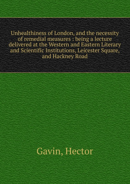 Hector Gavin Unhealthiness of London and the necessity of remedial measures john william allen the danger of peace being the substance of a lecture delivered at king s college london on may 1