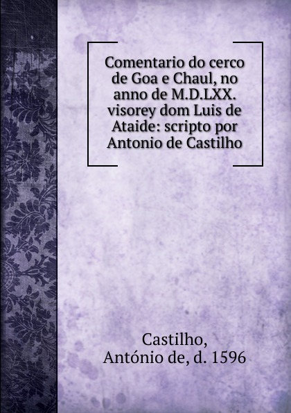 António de Castilho Comentario do cerco de Goa e Chaul, no anno de M.D.LXX. visorey dom Luis de Ataide jingu game of thrones notebooks vintage hardcover notebook for gift movie a song of ice and fire a5 size day planner