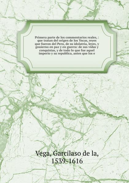 Garcilaso de la Vega Primera parte de los commentarios reales