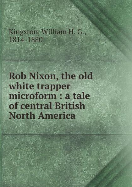 Kingston William Henry Rob Nixon, the old white trapper microform часы nixon genesis leather white saddle