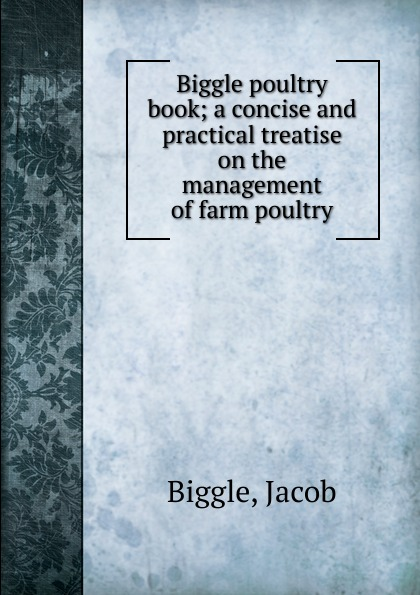 Jacob Biggle Biggle poultry book h will practical poultry culture