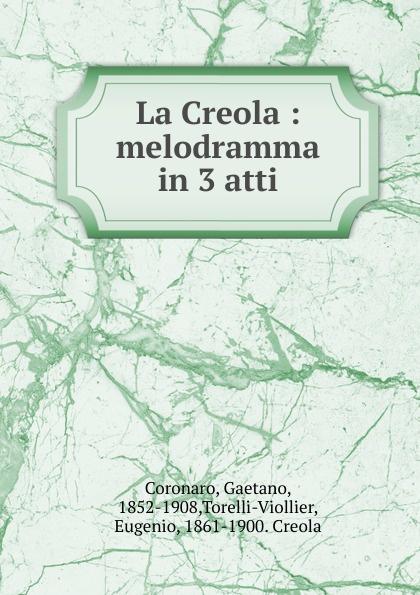 Gaetano Coronaro La Creola jacopo ferretti chi dura vince melodramma giocoso in due atti classic reprint