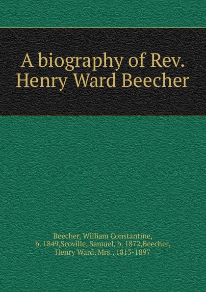 William Constantine Beecher, Samuel Scoville A biography of Rev. Henry Ward Beecher scoville samuel wild folk