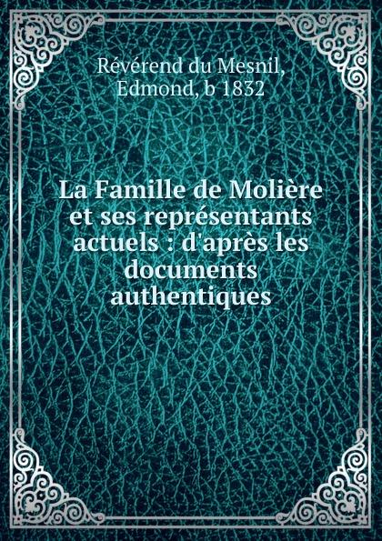 Révérend du Mesnil La Famille de Moliere et ses representants actuels edmond révérend du mesnil les aieux de moliere a beauvais et a paris d apres les documents authentiques french edition