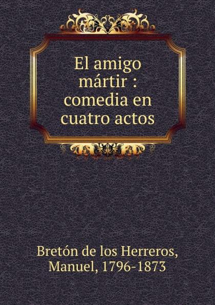 Manuel Bretón de los Herreros El amigo martir цены