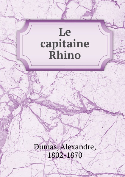 Alexandre Dumas Le capitaine Rhino alexandre dumas le capitaine paul