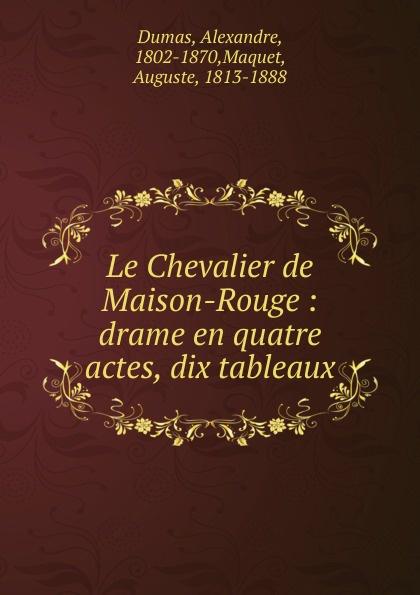 Alexandre Dumas, Auguste Maquet Le Chevalier de Maison-Rouge