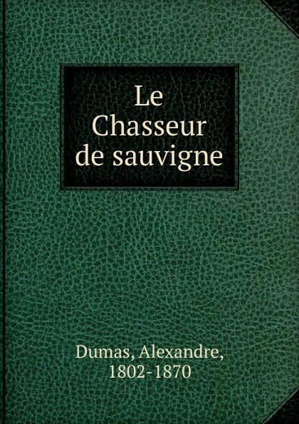 Alexandre Dumas Le Chasseur de sauvagine александр дюма le chasseur de sauvagine french edition