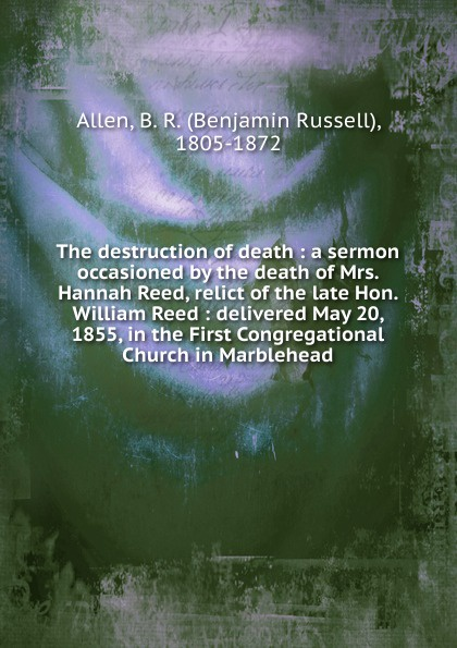 Benjamin Russell Allen A sermon occasioned by the death of Mrs. Hannah Reed heman r timlow a discourse occasioned by the death of abraham lincoln