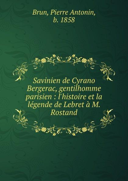 Pierre Antonin Brun Savinien de Cyrano Bergerac