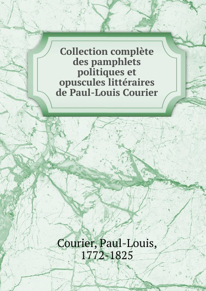 Paul-Louis Courier Collection complete des pamphlets politiques louis cauchois lemaire opuscules
