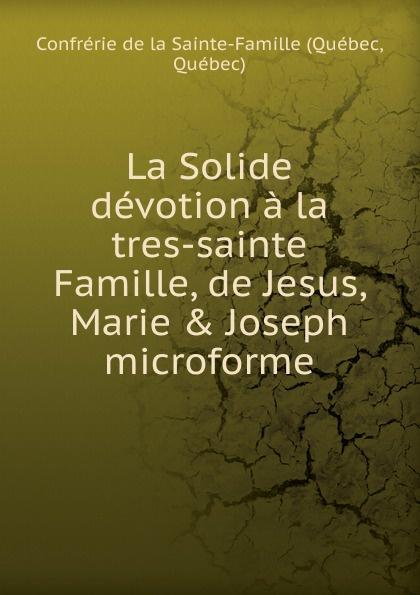 Québec La Solide devotion a la tres-sainte Famille, de Jesus, Marie . Joseph microforme баффи санти мари buffy sainte marie many a mile