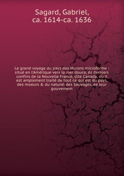 Gabriel Sagard Le grand voyage du pays des Hurons microforme georges révoil la vallee du darror voyage aux pays comalis afrique orientale