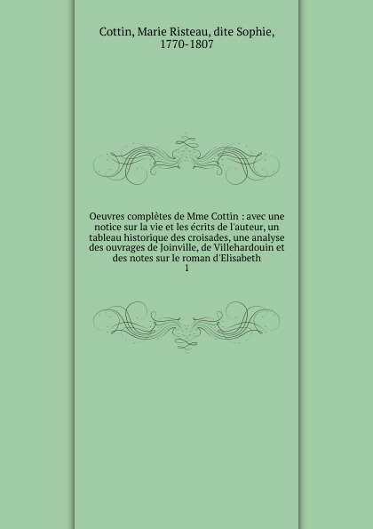 Marie Risteau Cottin Oeuvres completes de Mme Cottin catalogue methodique de la bibliotheque publique de bruges suivi de la table de noms d auteurs et des ouvrages anonymes precede d une notice historique sur cette bibliotheque french edition