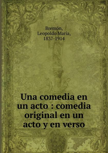 Leopoldo María Bremón Una comedia en un acto composer alvarez cambio de almas fantasia comico lirica en un acto y cuatro cuadros en verso spanish edition