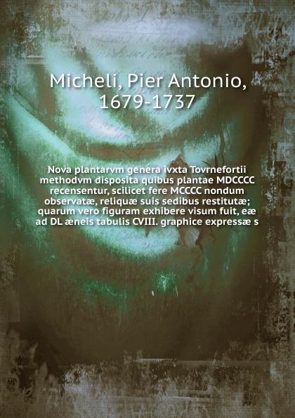 Pier Antonio Micheli Nova plantarum genera ivxta Tovrnefortii methodum disposita c f de martius nova genera et species plantarum brasiliensium volume 2