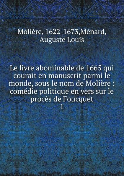 Molière Le livre abominable de 1665 qui courait en manuscrit parmi le monde sous le nom de Moliere. Tome 1 цена и фото