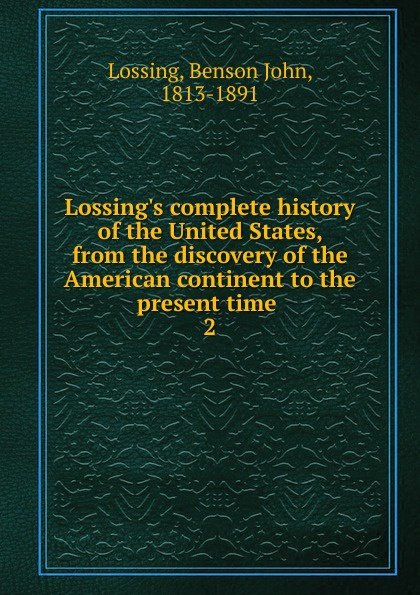 Benson John Lossing Lossing.s complete history of the United States, from the discovery of the American continent to the present time . oduor benson the use of narrative voices to present ideological dispensation
