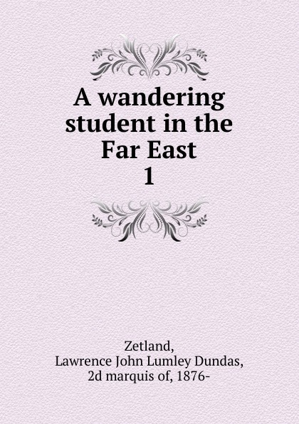 The earl of Ronaldshay A wandering student in the Far East. Volume 1 george hoyt allen a yankee in the far east