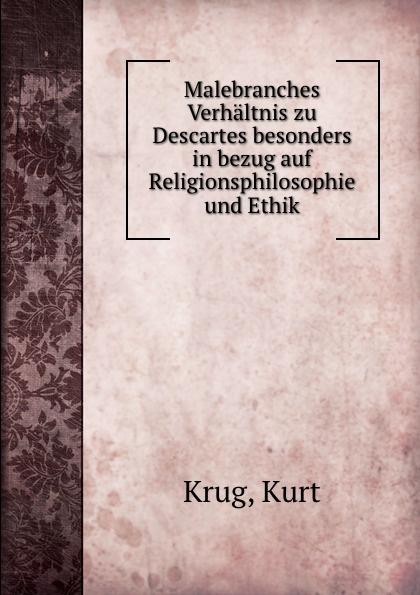 Kurt Krug Malebranches Verhaltnis zu Descartes