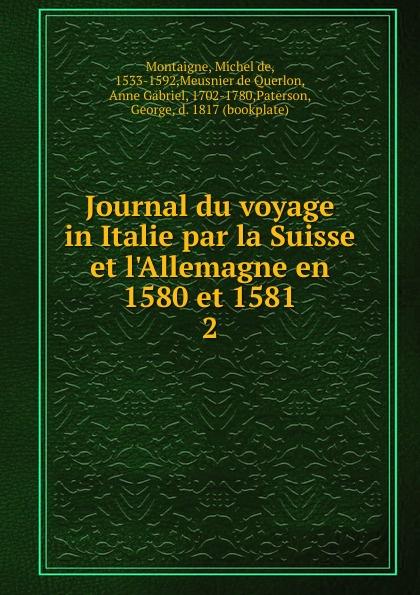Michel de Montaigne Journal du voyage en Italie par la Suisse et l.Allemagne en 1580 et 1581. Tome 2 victor de jouy l hermite en italie t 2