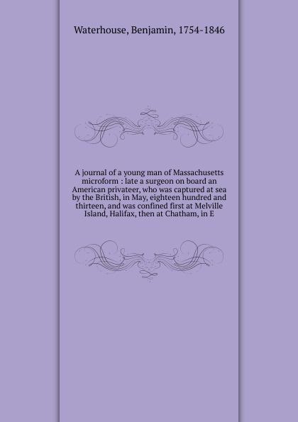 Benjamin Waterhouse A journal of a young man of Massachusetts microform benjamin waterhouse a journal of a young man of massachusetts 2nd ed