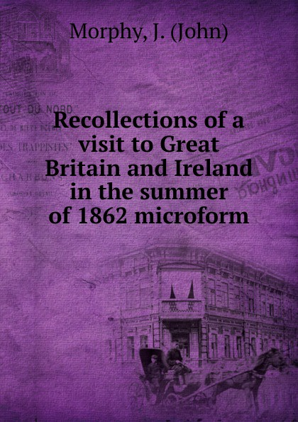 John Morphy Recollections of a visit to Great Britain and Ireland in the summer of 1862 microform derek acorah haunted britain and ireland over 100 of the scariest places to visit in the uk and ireland