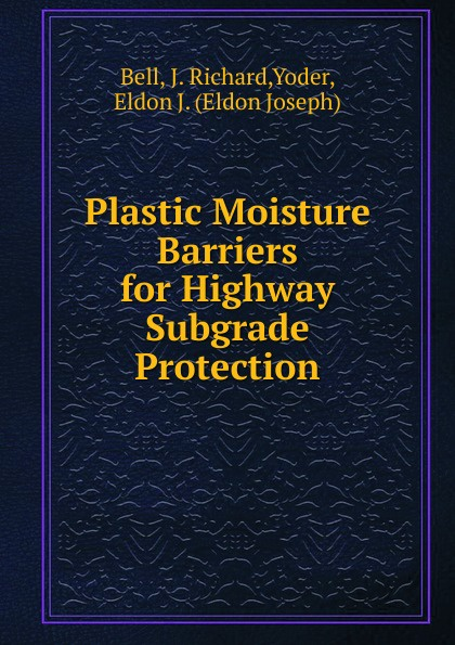 J. Richard Bell Plastic Moisture Barriers for Highway Subgrade Protection barriers