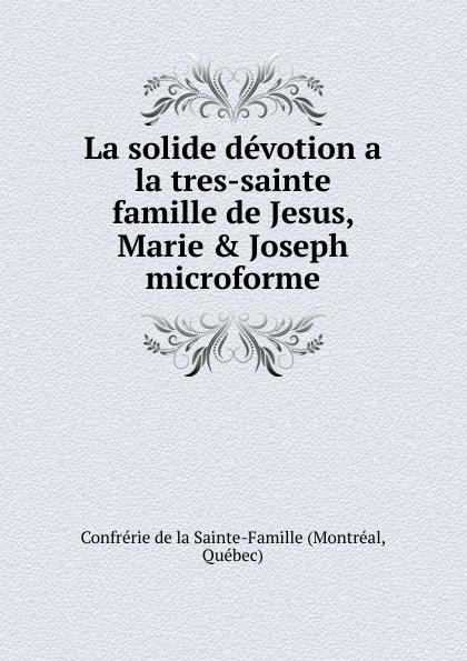 Montréal La solide devotion a la tres-sainte famille de Jesus, Marie . Joseph microforme баффи санти мари buffy sainte marie native north american child an odyssey