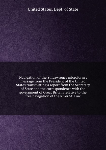 The Department Of State Navigation of the St. Lawrence microform robert walter stuart mackay the traveller s guide to the river st lawrence and lake ontario microform